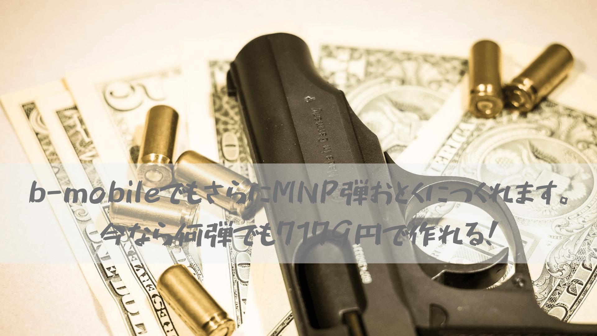 b-mobileでもさらにMNP弾おとくにつくれます。今なら何弾でも7179円で作れる!
